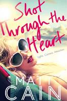 Cover for Shot Through The Heart by Matt Cain