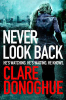 Cover for Never Look Back DI Mike Lockyer Book 1 by Clare Donoghue