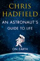 Cover for An Astronaut's Guide to Life on Earth by Chris Hadfield