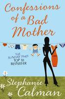 Cover for Confessions of a Bad Mother by Stephanie Calman