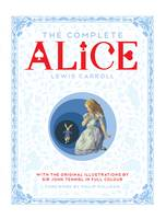 Cover for The Complete Alice Alice's Adventures in Wonderland and Through the Looking-Glass and What Alice Found There by Lewis Carroll