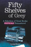 Fifty Shelves of Grey A Selection of Great Books Erotically Remastered