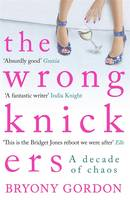Cover for The Wrong Knickers - A Decade of Chaos by Bryony Gordon
