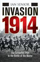 Cover for Invasion 1914 The Schlieffen Plan to the Battle of the Marne by Ian Senior