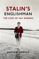 Stalin's Englishman The Lives of Guy Burgess