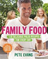 Cover for Family Food 130 Delicious Paleo Recipes for Every Day by Pete Evans