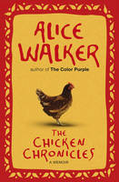 Cover for The Chicken Chronicles: A Memoir by Alice Walker
