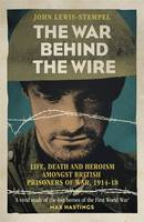 Book Cover for The War Behind the Wire The Life, Death and Glory of British Prisoners of War, 1914-18 by John Lewis-Stempel