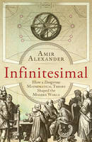 Cover for Infinitesimal How a Dangerous Mathematical Theory Shaped the Modern World by Amir Alexander