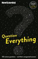 Cover for Question Everything 132 Science Questions - and Their Unexpected Answers by New Scientist