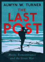 The Last Post Music, Remembrance and the Great War