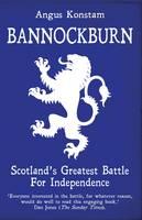 Bannockburn Scotland's Greatest Battle for Independence