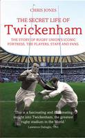 Cover for Secret Life of Twickenham The Story of Rugby Union's Iconic Fortress, the Players, Staff and Fans by Chris Jones