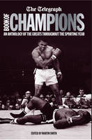 The Telegraph Book of Champions An Anthology of the Greats Throughout the Sporting Year