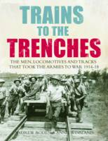 Book Cover for Trains to the Trenches The Men, Locomotives and Tracks That Took the Armies to War 1914-18 by Andrew Roden, Annie Winsland