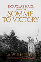 Book Cover for Douglas Haig From the Somme to Victory by Professor Gary Sheffield, Saul David