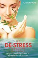 The De-Stress Effect Rebalance Your Body's Systems for Vibrant Health and Happiness