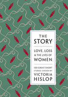 The Story Love, Loss & The Lives of Women: 100 Great Short Stories