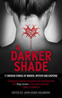 A Darker Shade An Anthology of Swedish Crime Writers
