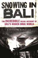 Cover for Snowing in Bali The Incredible Inside Account of Bali's Hidden Drug World by Kathryn Bonella