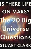 Cover for Is There Life on Mars? The 20 Big Universe Questions by Stuart Clark