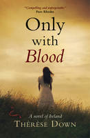 Only with Blood A Novel of Ireland
