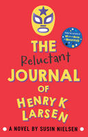 Cover for The Reluctant Journal of Henry K. Larsen by Susin Nielsen