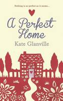 Cover for A Perfect Home by Kate Glanville