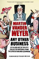 Any Other Business Life in and out of the City: Collected Writings from the Spectator and Elsewhere
