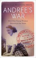 Andree's War How One Young Woman Outwitted the Nazis
