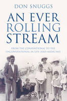 Cover for An Ever Rolling Stream From the Conventional to the Unconventional in Life (and Medicine) by Don Snuggs