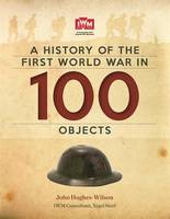 Book Cover for A History of the First World War in 100 Objects In Association with the Imperial War Museum by