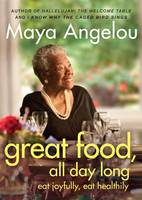 Cover for Great Food All Day Long Eat Joyfully, Eat Healthily by Maya Angelou