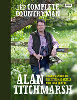 The Complete Countryman A User's Guide to Traditional Skills and Lost Crafts