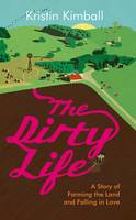 The Dirty Life A Story of Farming the Land and Falling in Love