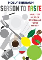 Season to Taste : How I Lost My Sense of Smell and Found My Way