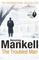 The Troubled Man : A Kurt Wallander Mystery