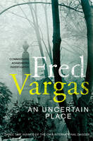 Cover for An Uncertain Place by Fred Vargas