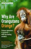 Cover for Why are Orangutans Orange? Science Puzzles in Pictures - with Fascinating Answers by New Scientist