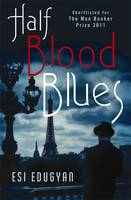 Cover for Half Blood Blues by Esi Edugyan