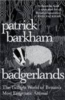 Cover for Badgerlands The Twilight World of Britain's Most Enigmatic Animal by Patrick Barkham