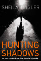 Hunting Shadows An Obsession for Him... Life and Death for Her