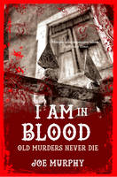 Cover for I am in Blood Old Murders Never Die by Joe Murphy
