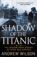 Cover for Shadow of the Titanic The Extraordinary Stories of Those Who Survived by Andrew Wilson