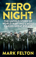 Zero Night The Untold Story of the Second World War's Most Daring Great Escape