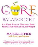 Cover for The Core Balance Diet : A 4-Week Plan for Women to Boost Their Metabolism and Lose Weight by Marcelle Pick