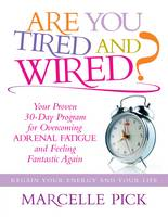 Cover for Are You Tired and Wired? Your Proven 30-day Program for Overcoming Adrenal Fatigue and Feeling Fantastic Again by Marcelle Pick