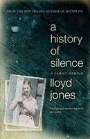 Cover for A History of Silence A Family Memoir by Lloyd Jones