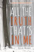 Cover for All the Truth That's In Me by Julie Berry