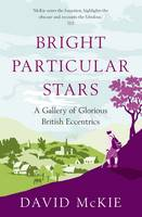 Cover for Bright Particular Stars A Gallery of Glorious British Eccentrics by David McKie